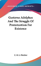 Gustavus Adolphus and the struggle of Protestantism for existence