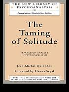 The taming of solitude : separation anxiety in psychoanalysis