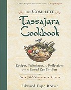 The complete Tassajara cookbook : recipes, techniques, and reflections from the famed Zen Kitchen