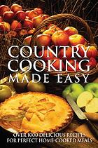 Country cooking made easy : over 1000 delicious recipes for perfect home-cooked meals.