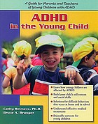 ADHD in the young child driven to re-direction : [a guide for parents and teachers of young children with ADHD] : a book for parents and teachers