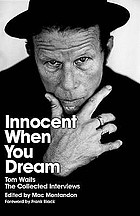 Innocent when you dream : Tom Waits, the collected interviews