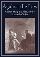 Against the law : crime, sharp practice, and the control of print