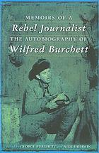 Memoirs of a rebel journalist : the autobiography of Wilfred Burchett