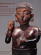 Heritage of power : ancient sculpture from west Mexico : the Andrall E. Pearson family collection