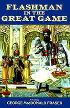 Flashman in the great game : from the Flashman papers 1856-1858.