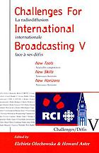 Challenges for international broadcasting V : new tools, new skills, new horizons