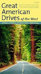 Great American drives of the West : 33 tours, 22 states, and more than 1,400 listings.