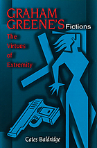 Graham Greene's fictions : the virtues of extremity