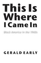 This is where I came in : Black America in the 1960s