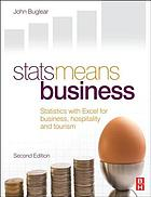 Stats means business : [statistics with Excel for business, hospitality and tourism]
