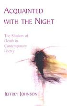 Acquainted with the night : the shadow of death in contemporary poetry