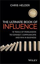 The ultimate book of influence : 10 tools of persuasion to connect, communicate and win in business