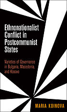 Ethnonationalist conflict in postcommunist states : varieties of governance in Bulgaria, Macedonia, and Kosovo