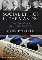Social ethics in the making : interpreting an American tradition