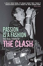 Passion is a fashion : the real story of the Clash