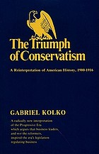 The triumph of conservatism; a re-interpretation of American history, 1900-1916.