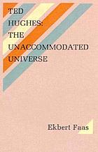 Ted Hughes : the unaccommodated universe
