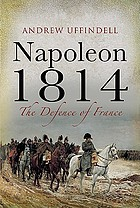 Napoleon 1814 : the defence of France