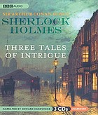 Sherlock Holmes : Three tales of intrigue.