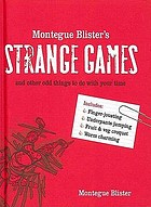 Montegue Blister's strange games : and other odd things to do with your time