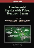 Fundamental physics with pulsed neutron beams : FPPNB-2000 : Research Triangle Park, North Carolina, USA, 1-3 June 2000