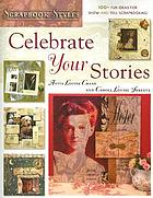 Celebrate your stories : 100+ fun ideas for show and tell scrapbooking