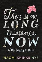 There is no long distance now : very short stories