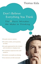 Don't believe everything you think : the 6 basic mistakes we make in thinking