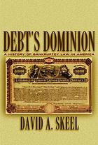 Debt's dominion : a history of bankruptcy law in America