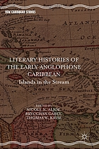 Literary histories of the early Anglophone Caribbean : islands in the stream