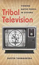 Tribal television : viewing native people in sitcoms