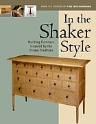 In the Shaker style : building furniture inspired by the Shaker tradition.