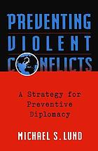 Preventing violent conflicts : a strategy for preventive diplomacy