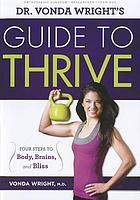 Dr. Vonda Wright's guide to thrive : four steps to body, brains, and bliss