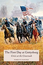 The first day at Gettysburg : crisis at the crossroads