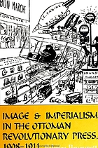 Image and imperialism in the Ottoman revolutionary press, 1908-1911