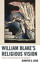 William Blake's religious vision : there's a methodism in his madness