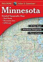 Minnesota atlas & gazetteer : detailed topographic maps : outdoor recreation : places to go, things to do : all-purpose reference : back roads, recreation sites, GPS grids