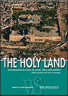 The Holy Land : archaeological guide to Israel, Sinai and Jordan