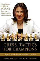 Chess tactics for champions : a step-by step guide to using tactics and combinations