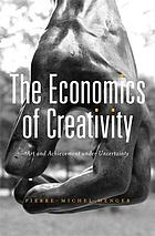 The economics of creativity : art and achievement under uncertainty