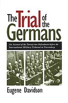 The Trial of the Germans : an account of the twenty-two defendants before the International Military Tribunal at Nuremberg