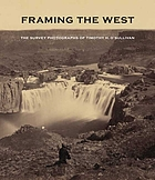Framing the West : the survey photographs of Timothy H. O'Sullivan