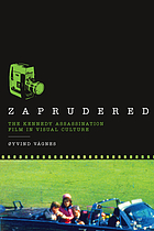 Zaprudered : the Kennedy assassination film in visual culture