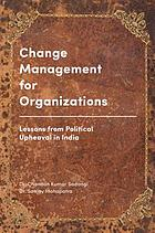 Change management for organizations : lessons from political upheaval in India