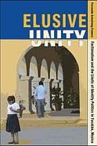 Elusive unity : factionalism and the limits of identity politics in Yucatán, Mexico
