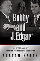 Bobby and J. Edgar : the historic face-off between the Kennedys and J. Edgar Hoover that transformed America