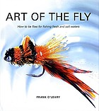 Art of the fly : how to tie flies for fishing fresh and salt waters