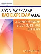 Social work ASWB bachelors exam guide : a comprehensive study guide for success